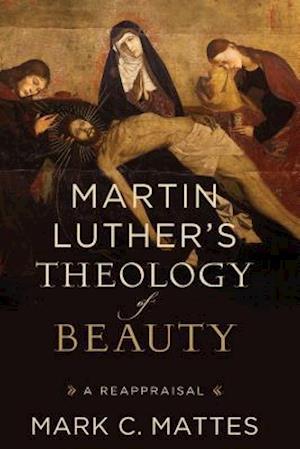 Bog, hardback Martin Luther's Theology of Beauty af Mark C. Mattes