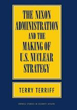 The Nixon Administration and the Making of U.S. Nuclear Strategy (Cornell Studies in Security Affairs)