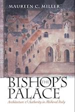 The Bishop's Palace (Conjunctions of Religion and Power in the Medieval Past)