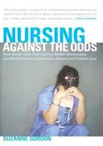 Nursing Against the Odds (The Culture and Politics of Health Care Work)