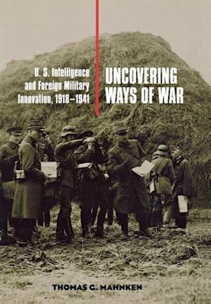 Bog, hardback Uncovering Ways of War af Thomas G Mahnken