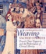 Weaving Sacred Stories (Conjunctions of Religion and Power in the Medieval Past)
