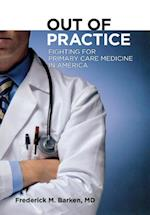 Out of Practice (The Culture and Politics of Health Care Work)