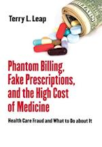 Phantom Billing, Fake Prescriptions, and the High Cost of Medicine (The Culture and Politics of Health Care Work)