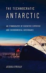 The Technocratic Antarctic (Expertise: Cultures and Technologies of Knowledge)