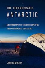 Technocratic Antarctic (Expertise: Cultures and Technologies of Knowledge)