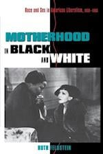 Motherhood in Black and White af Ruth Feldstein
