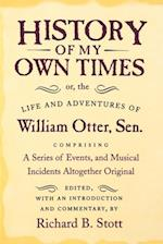 History of My Own Times; or, the Life and Adventures of William Otter, Sen., Comprising a Series of Events, and Musical Incidents Altogether Original af William Otter