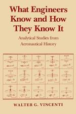 What Engineers Know and How They Know It: Analytical Studies from Aeronautical History