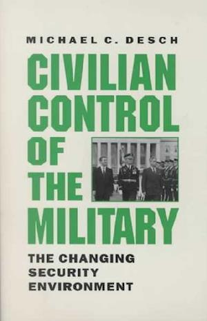 Bog, paperback Civilian Control of the Military af Michael C. Desch
