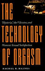 The Technology of Orgasm (Johns Hopkins Studies in the History of Technology, nr. 24)