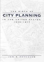 The Birth of City Planning in the United States, 1840-1917 (Creating the North American Landscape)