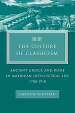 The Culture of Classicism: Ancient Greece and Rome in American Intellectual Life, 1780-1910 af Caroline Winterer
