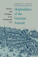 Shipbuilders of the Venetian Arsenal: Workers and Workplace in the Preindustrial City af Robert C. Davis