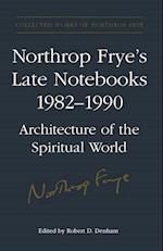 Northrop Frye's Late Notebooks,1982-1990