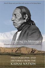 Pictures Bring Us Messages / Sinaakssiiksi aohtsimaahpihkookiyaawa