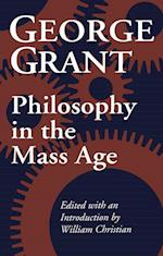 Philosophy in the Mass Age af George Grant