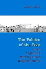 The Politics of the Past in an Argentine Working-class Neighbourhood (Anthropological Horizons)