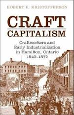 Craft Capitalism (Canadian Social History Series)
