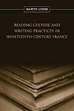 Reading Culture & Writing Practices in Nineteenth-Century France (Studies in Book & Print Culture)