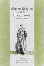 Women Religion and the Atlantic World 1600-1800 (UCLA Clark Memorial Library Series)