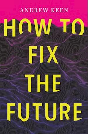 Bog, hardback How to Fix the Future af Andrew Keen