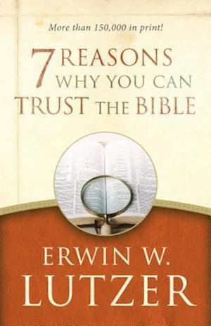 Bog, paperback 7 Reasons Why You Can Trust the Bible af Erwin W. Lutzer