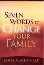 Seven Words to Change Your Family While There's Still Time af James Macdonald