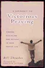 A Journey to Victorious Praying af Bill Thrasher, William Thrasher