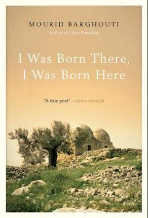 Bog, hardback I Was Born There, I Was Born Here af Mourid Barghouti