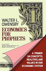 Economics for Prophets: A Primer on Concepts, Realities, and Values in Our Economic System