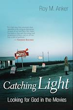 Catching Light: Looking for God in the Movies af Roy M. Anker