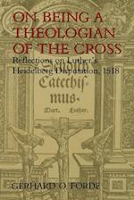 On Being a Theologian of the Cross: Reflections on Luther's Heidelberg Disputation, 1518 af Gerhard O. Forde
