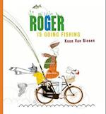 Roger Is Going Fishing
