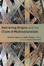 Retrieving Origins and the Claim of Multiculturalism