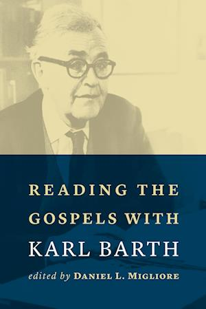 Bog, paperback Reading the Gospels With Karl Barth af Daniel L. Migliore