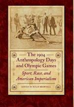 The 1904 Anthropology Days and Olympic Games (Critical Studies in the History of Anthropology series)
