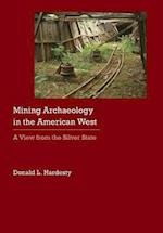 Mining Archaeology in the American West: A View from the Silver State af Donald L Hardesty