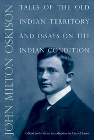 Tales of the Old Indian Territory and Essays on the Indian Condition
