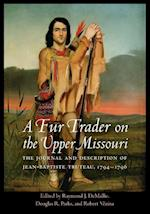A Fur Trader on the Upper Missouri (STUDIES IN THE ANTHROPOLOGY OF NORTH AMERICAN INDIANS)