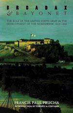 Broadax and Bayonet: The Role of the United States Army in the Development of the Northwest, 1815-1860 af Francis Paul Prucha