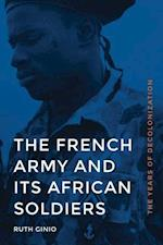 The French Army and Its African Soldiers (France Overseas: Studies in Empire and Decolonization)
