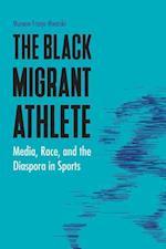 The Black Migrant Athlete (Sports Media and Society)