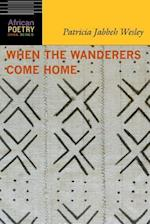 When the Wanderers Come Home (African Poetry Book)