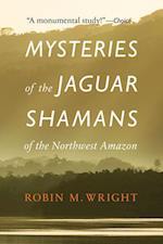 Mysteries of the Jaguar Shamans of the Northwest Amazon