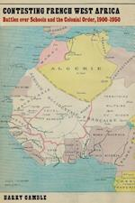 Contesting French West Africa (France Overseas: Studies in Empire and Decolonization)