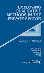 Employing Qualitative Methods in the Private Sector (QUALITATIVE RESEARCH METHODS, nr. 45)