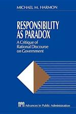Responsibility as Paradox: A Critique of Rational Discourse on Government af Michael M. Harmon