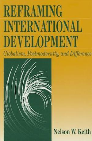 Bog, paperback Reframing International Development af Nelson W. Keith
