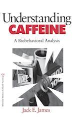 Understanding Caffeine (Behavioral Medicine & Health Psychology S, nr. 2)